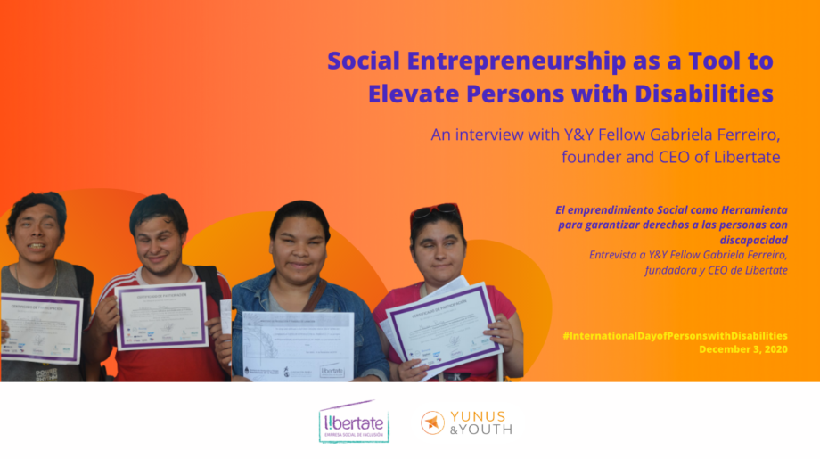 Social Entrepreneurship as a Tool to Elevate Persons with Disabilities: An interview with Y&Y Fellow Gabriela Ferreiro, founder and Co-Director of Libertate